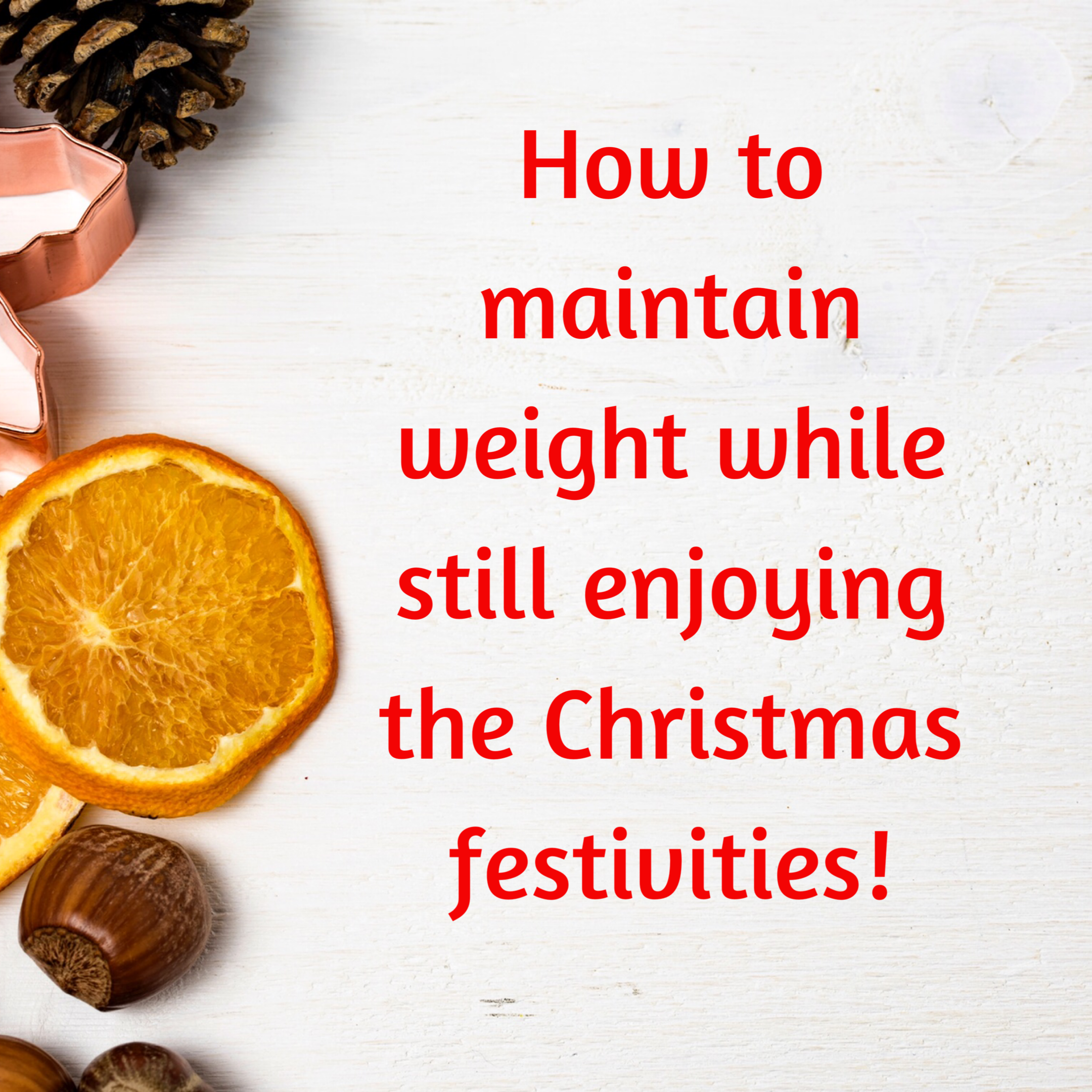 How to maintain weight while still enjoying the Christmas festivities!