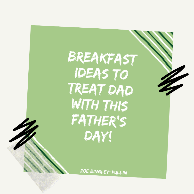 Breakfast ideas to treat dad with this Father's Day
